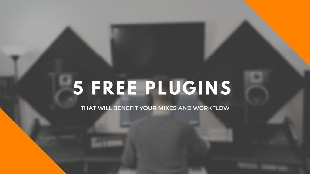 5 Free Plugins that will benefit your mixes and workflow